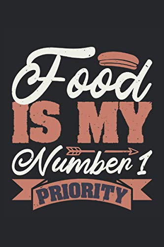Food is my number 1 priority: Blank Lined Notebook Journal ToDo Exercise Book or Diary (6' x 9' inch) with 120 pages