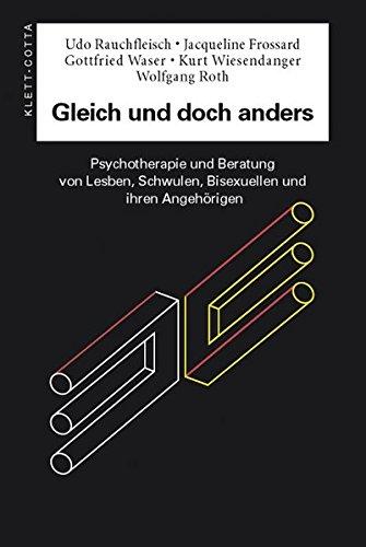 Gleich und doch anders: Psychotherapie und Beratung von Lesben, Schwulen, Bisexuellen und ihren Angehörigen