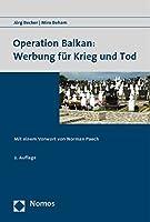 Operation Balkan: Werbung Fur Krieg Und Tod: Mit Einem Vorwort Von Norman Paech
