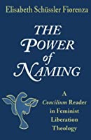 The Power of Naming: A Concilium Reader in Feminist Liberation Theology (Concilium Series (Maryknoll, Ny))