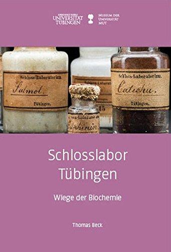 Schlosslabor Tübingen: Wiege der Biochemie (Kleine Monographien des MUT)