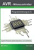 AVR Mikrocontroller - Programmierung in C: Eigene Projekte selbst entwickeln und verstehen - Heimo Gaicher