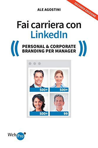 Fai carriera con Linkedin. Personal & corporate branding per il manager