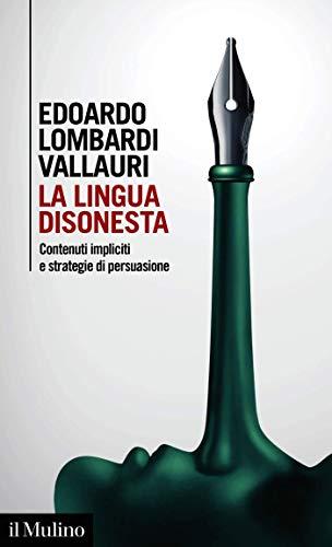 La lingua disonesta: Contenuti impliciti e strategie di persuasione (Intersezioni Vol. 526)
