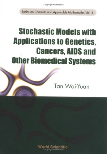Stochastic Models with Applications to Genetics, Cancers, AIDS and Other Biomemedical Systems (Concrete and Applicable M