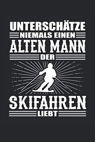 Unterschätze Niemals Alten Mann Ski Skifahren Liebt Skifahrer Snowboarder Wintersport: Notizbuch - Notizheft - Notizblock - Tagebuch - Planer - ... - 6 x 9 Zoll (15.24 x 22.86 cm) - 120 Seiten