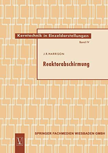 Reaktorabschirmung (Kerntechnik in Einzeldarstellungen - Nuclear Engineering Monographs (4), Band 4)