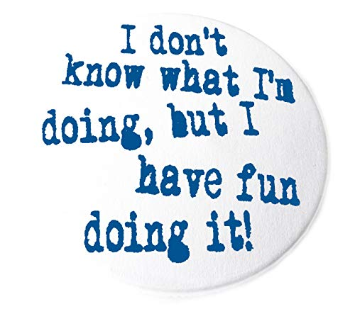 I don't know what I'm doing, but I have fun doing it, Button, Magnet, Taschenspiegel oder Flaschenöffner