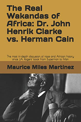 The Real Wakandas of Africa: Dr. John Henrik Clarke vs. Herman Cain: The most in-depth discussion of race and African history since J.A. Rogers' book From Superman to Man
