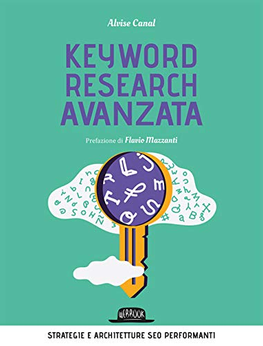 Keyword research avanzata. Strategie e architetture SEO performanti