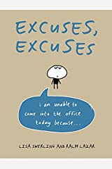 Excuses, Excuses: I am Unable to Come into the Office Today Because . . . Hardcover