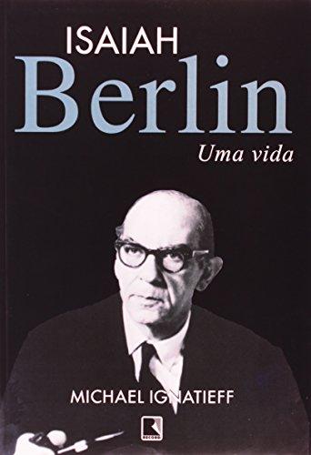 Isaiah Berlin. Uma Vida