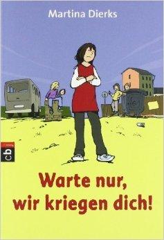 Warte nur, wir kriegen dich!: Eine Geschichte Ÿber Mobbing ( 9. August 2010 )