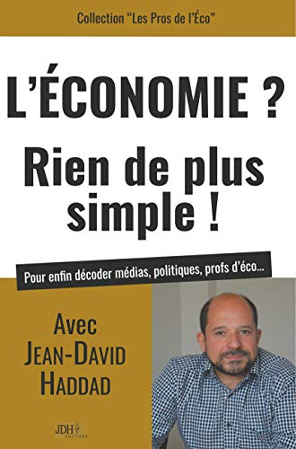 L'Economie? Rien de plus simple!: Avec Jean-David Haddad, pour enfin décoder médias, politiques, profs d'éco... (Les Pros de l'Éco) par [Jean-David Haddad]