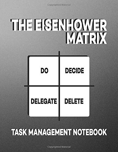 The Eisenhower Matrix Task Management Through Notebook: Planner, Great Gift Idea For Coworker (110 Pages, 8.5x11