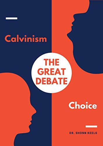 The Great Debate: Calvinism or Choice