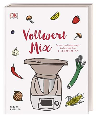 Vollwert Mix: Gesund und ausgewogen kochen mit dem THERMOMIX®