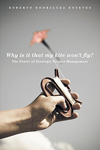 Book: Why is it that my kite won't fly? - The Power of Strategic Project Management by Roberto Rodriguez Esteves