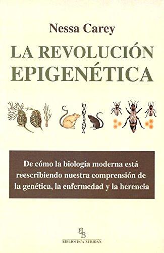 La Revolución Epigenética. De Cómo La Biología Moderna Está Reescribiendo Nuestra Comprensión De La Genética, La Enfermedad Y La Herencia
