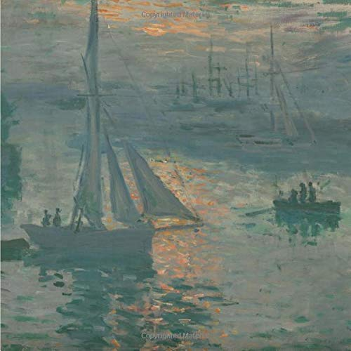 Sunrise (Marine), Claude Monet. Blank journal: 150 blank pages, 8,5 x 8,5 inch (21.59 x 21.59 centimeters) Laminated. (Paper notebook, composition book)