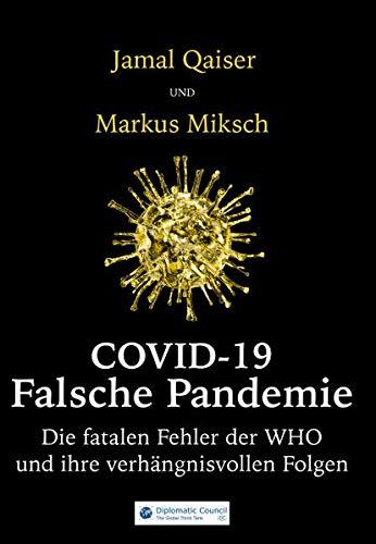 COVID-19: Falsche Pandemie: Die fatalen Fehler der Weltgesundheitsorganisation und was sie auslösten: Die fatalen Fehler der WHO und ihre verhängnisvollen Folgen