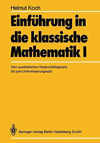 Einführung in die klassische Mathematik I: Vom Quadratischen Reziprozitätsgesetz Bis Zum Uniformisierungssatz (German Edition)