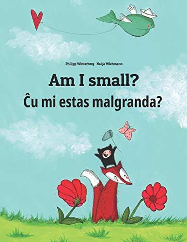Am I small? Ĉu mi estas malgranda?: Children's Picture Book English-Esperanto (Bilingual Edition/Dual Language) (World Children's Book) (Paperback)
