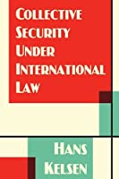 Collective Security Under International Law (International Law Studies) by Hans Kelsen(2011-06-15)