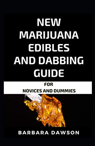New Marijuana Edibles And Dabbing Guide For Novices And Dummies