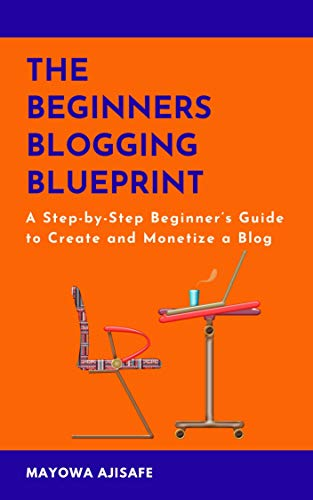 The Beginners Blogging Blueprint: A Step-by-Step Beginner's Guide to Create and Monetize a Blog (English Edition)
