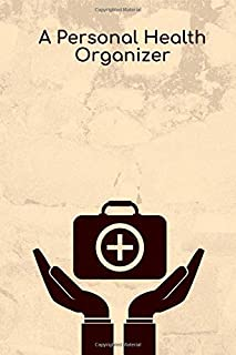 """A Personal Health Organizer: Tracker Notebook Book Journal to Track, Record Medical History, Monitor Daily Medications and all Health Activities 6""""x9"""" with 120 pages. (Health Log Books)"""