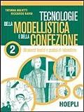 Tecnologie della modellistica e della confezione. Per gli Ist. Professionali per l'industria e l'artigianato. Strumenti teorici e pratica di laboratorio (Vol. 2)
