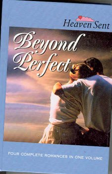 Beyond Perfect: Beyond Perfect/Far Above Rubies/Family Circle/The Wedding's On (Heaven Sent Heartbeat)