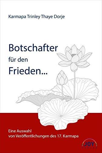 Botschafter für den Frieden: Ausgewählte Veröffentlichungen des 17. Karmpapa PDF Books