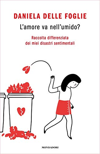 L'amore va nell'umido?: Raccolta differenziata dei miei disastri sentimentali (Italian Edition)