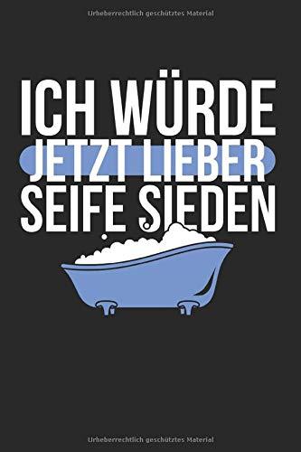 Ich Würde Jetzt Lieber Seife Sieden: Seifenherstellung & Naturkosmetik Notizbuch 6'x9' Seifenspender Geschenk Für Ätznatron & Seifen