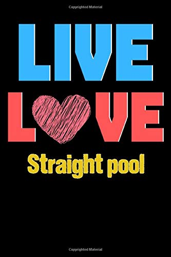 Live Love Straight pool - Cute Straight pool Writing Journals & Notebook Gift Ideas: Lined Notebook / Journal Gift, 120 Pages, 6x9, Soft Cover, Matte Finish