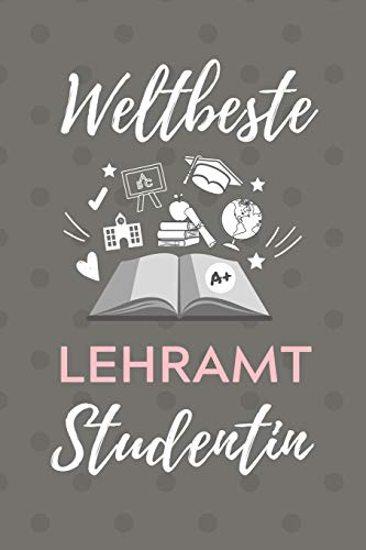 WELTBESTE LEHRAMT STUDENTIN: A5 Geschenkbuch 52 WOCHENKALENDER für Lehramt Studenten | Geschenkidee zum Geburtstag | Studienbeginn | Erstes Semester | Schulabschluss | Lehrer |