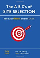 The A. B. C.'s of Site Selection: How to Pick Winners and Avoid Losers