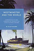 Westminster and the World: Commonwealth and Comparative Insights for Constitutional Reform