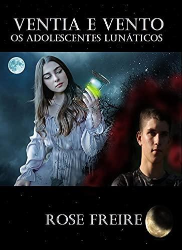 Ventia e Vento 2: Os adolescentes lunáticos (Portuguese Edition)