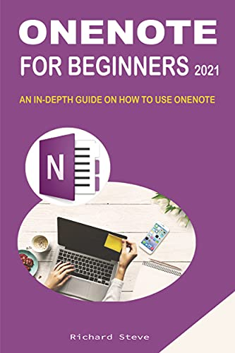 ONENOTE FOR BEGINNERS 2021: AN IN-DEPTH GUIDE ON HOW TO USE ONENOTE (English Edition)
