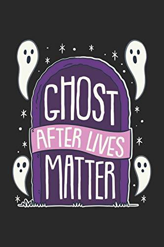 Ghosts After Lives Matter: Paranomal Halloween Notizbuch / Tagebuch / Heft mit Karierten Seiten. Notizheft mit Weißen Karo Seiten, Malbuch, Journal, Sketchbuch, Planer für Termine oder To-Do-Liste.
