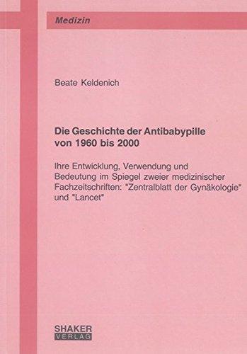 Die Geschichte der Antibabypille von 1960 bis 2000 - Ihre Entwicklung, Verwendung und Bedeutung im Spiegel zweier medizinischer Fachzeitschriften: ... und
