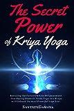 The Secret Power Of Kriya Yoga: Revealing the Fastest Path to Enlightenment. How Fusing Bhakti & Jnana Yoga into Kriya will Unleash the most Powerful Yoga Ever: 2 (Real Yoga)