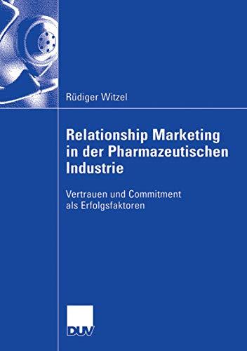 Relationship Marketing in der Pharmazeutischen Industrie: Vertrauen und Commitment als Erfolgsfaktoren (German Edition)