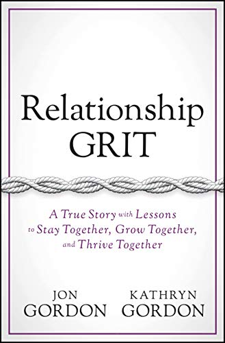 Compare Textbook Prices for Relationship Grit: A True Story with Lessons to Stay Together, Grow Together, and Thrive Together 1 Edition ISBN 9781119430339 by Gordon, Jon,Gordon, Kathryn
