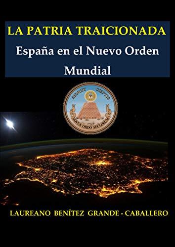 La Patria traicionada: España en el Nuevo Orden Mundial eBook: Benítez Grande-Caballero, Laureano: Amazon.es: Tienda Kindle