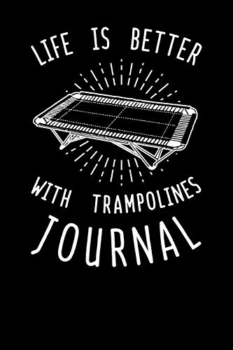 Life Is Better With Trampoline Journal