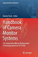 Handbook of Camera Monitor Systems: The Automotive Mirror-Replacement Technology based on ISO 16505 (Augmented Vision and Reality (5))